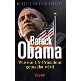 "Barack Obama: Wie ein US-Pr�sident gemacht wirdvon ""Webster Griffin Tarpley"""
