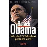 """Barack Obama: Wie ein US-Pr�sident gemacht wirdvon """"Webster Griffin Tarpley"""""""