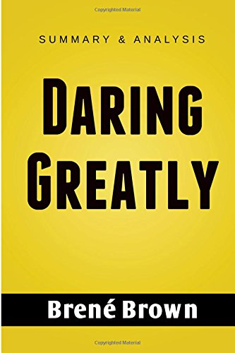 Daring Greatly: How the Courage to Be Vulnerable Transforms the Way We Live, Love, Parent, and Lead | Summary Guide