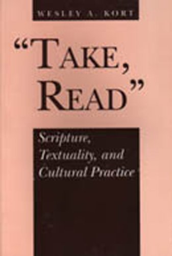 'Take, Read': Scripture, Textuality, and Cultural Practice, WESLEY A. KORT