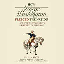 How George Washington Fleeced the Nation: …and Other Little Secrets Airbrushed from History (       UNABRIDGED) by Phil Mason Narrated by David Heath