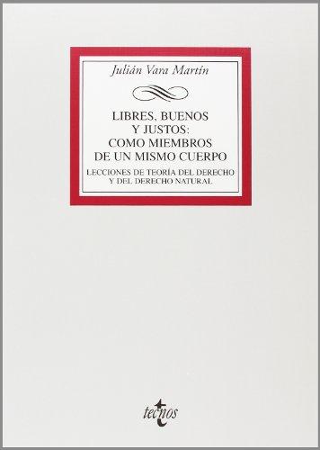Libres, buenos y justos: como miembros de un mismo cuerpo: Lecciones de teoría del Derecho y de Derecho natural (Derecho - Biblioteca Universitaria De Editorial Tecnos)