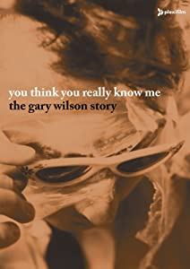 You Think You Really Know Me The Gary Wilson Story (Two-Disc DVD/CD Combo)