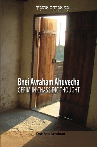 Bnei Avraham Ahuvecha Gerim in Chassidic Thought [ben Avraham, Dov] (Tapa Blanda)