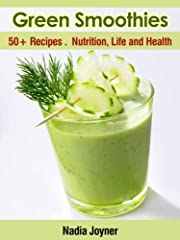 Green Smoothies. 50+ Recipes. Nutrition, Life and Health