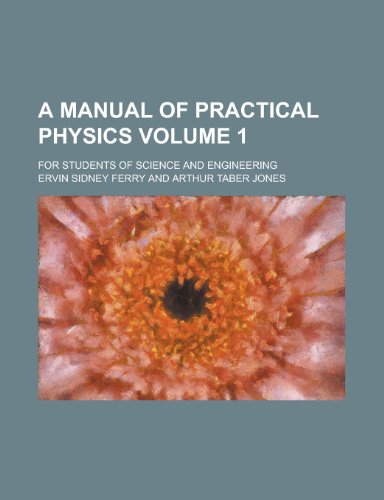 A Manual of Practical Physics (Volume 1)