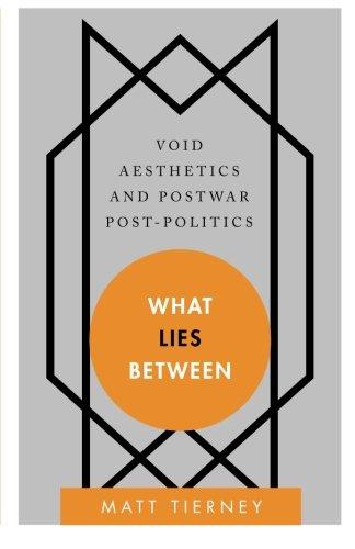 What Lies Between: Void Aesthetics and Postwar Post-Politics (Disruptions) PDF