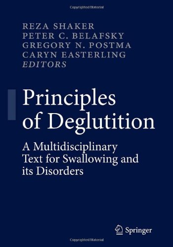 Principles of Deglutition: A Multidisciplinary Text for Swallowing and its Disorders Reza Shaker, Peter C. Belafsky, Gregory N. Postma and Caryn Easterling