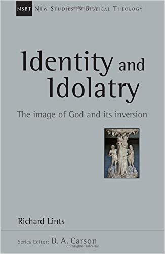 Identity and Idolatry: The Image of God and Its Inversion (New Studies in Biblical Theology)