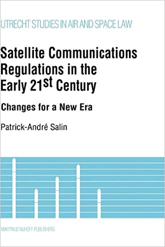Satellite Communications in the Early 21st Century, Changes for A New Era (Utrecht Studies in Air and Space Law)