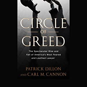 Circle of Greed: The Spectacular Rise and Fall of America's Most Feared and Loathed Lawyer | [Patrick Dillon]