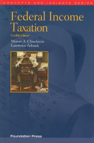 Chirelstein and Zelenak's Federal Income Taxation, 12th...