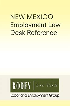 new mexico employment law desk reference - rodey law firm labor and employment group