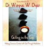 Getting in the Gap: Making Conscious Contact with God Through Meditation (Book & CD) (140190131X) by Wayne W. Dyer