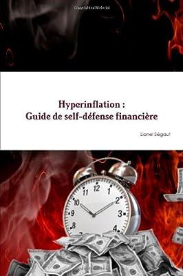 Hyperinflation : Guide de self-défense financière de Auteur Lionel Segaut