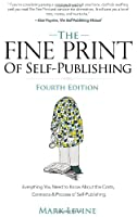 The Fine Print of Self-Publishing, Fourth Edition - Everything You Need to Know About the Costs, Contracts, and Process of Self-Publishing