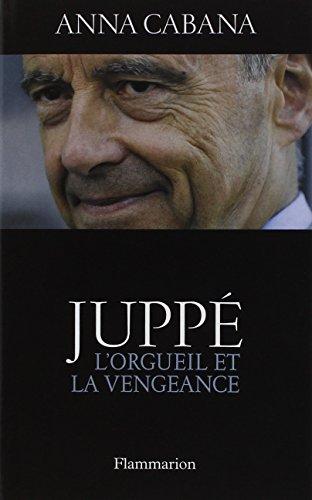 Juppé : L'orgueil et la vengeance