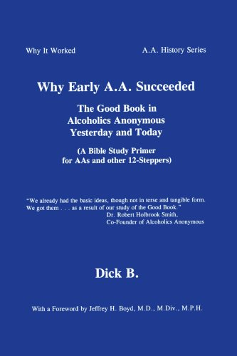 Why Early A.A. Succeeded: The Good Book in Alcoholics Anonymous Yesterday and Today (A Bible Study Primer for AAs and Other 12-Steppers)