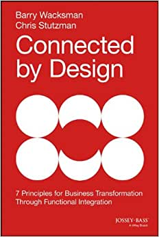 Download e-book Connected by Design: Seven Principles for Business Transformation Through Functional Integration