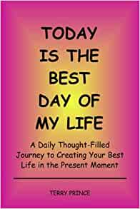 Today is the Best Day of My Life: A Daily Thought-Filled