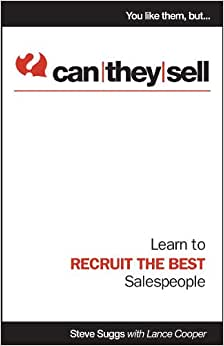 Can They Sell - Learn To Recruit The Best Salespeople