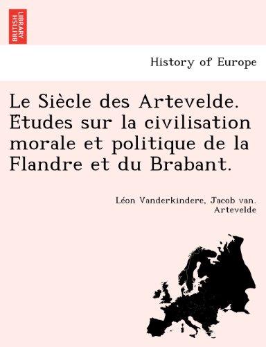 Le Siecle des Artevelde. Etudes sur la civilisation morale et politique de la Flandre et du Brabant.