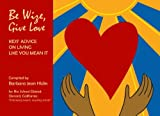 img - for Be Wize, Give Love: Kids' Advice on Living Like You Mean It book / textbook / text book