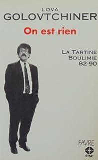 On est rien : [la Tartine, Boulimie, 82-90], Golovtchiner, Lova