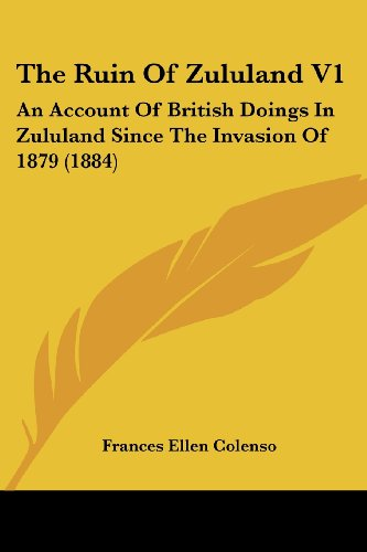 The Ruin of Zululand V1: An Account of British Doings in Zululand Since the Invasion of 1879 (1884)