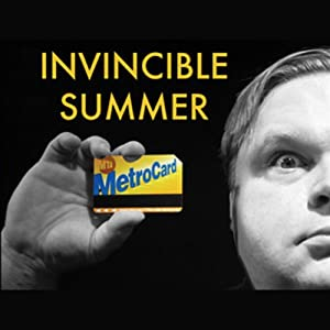 Invincible Summer | [Mike Daisey]