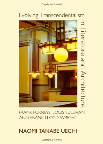 Evolving Transcendentalism in Literature and Architecture: Frank Furness, Louis Sullivan, and Frank Lloyd Wright (Englis