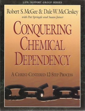 Conquering Chemical Dependency - A Christ Centered 12 Step Process (Life Support Group Series) PDF