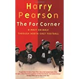 The Far Corner: A Mazy Dribble Through North-East Footballby Harry Pearson