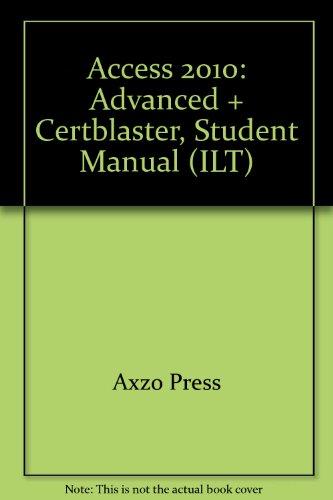 Access 2010: Advanced + Certblaster, Student Manual (ILT)