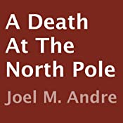 A Death at the North Pole | [Joel M. Andre]