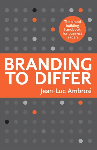Branding To Differ : The brand building handbook for business leaders.