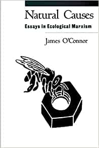 cause ecological essay in marxism natural Natural causes: essays in ecological marxism by james o'connor if searching for a book by james o'connor natural causes: essays in ecological marxism in pdf form.