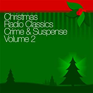 Christmas Radio Classics: Crime & Suspense Vol. 2 | [Suspense, Casey: Crime Photographer, The Whistler]