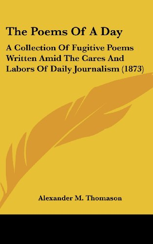 The Poems Of A Day A Collection Of Fugitive Poems Written Amid The Cares And Labors Of Daily Journalism 1873
