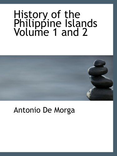 History of the Philippine Islands  Volume 1 and 2