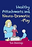 img - for Healthy Attachments and Neuro-Dramatic-Play (Arts Therapies) book / textbook / text book