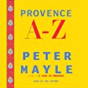 Provence A-Z (       UNABRIDGED) by Peter Mayle Narrated by Peter Mayle
