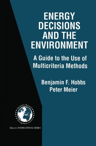 Energy Decisions And The Environment: A Guide To The Use Of Multicriteria Methods (International Series In Operations Research & Management Science)