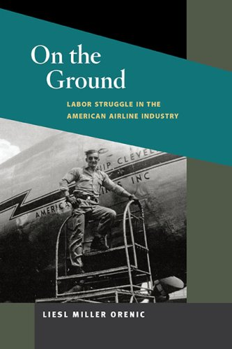 On the Ground: Labor Struggle in the American Airline Industry (Working Class in American History)