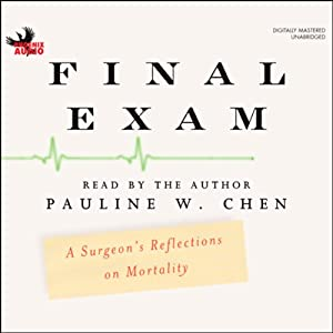 Final Exam: A Surgeon's Reflections on Mortality | [Pauline W. Chen]