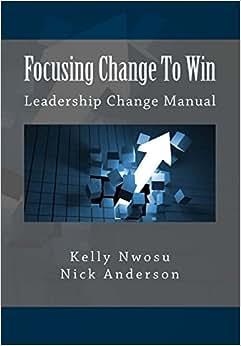 Focusing Change To Win: Leadership Change Manual