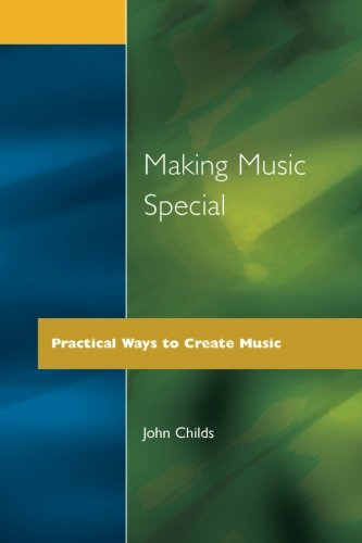 MAKING MUSIC SPECIAL: Practical Ways to Create Music