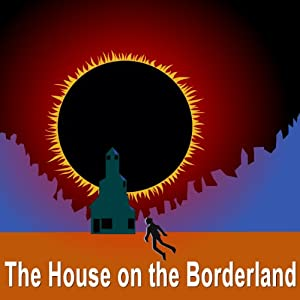 The House on the Borderland | [William Hope Hodgson]