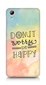 AMEZ donut dont worry be happy Back Cover For HTC Desrie 826