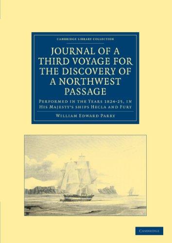 Journal einer dritten Reise für die Entdeckung einer Nordwest-Passage vom Atlantik bis zum Pazifik: durchgeführt in den Jahren 1824-25, in seiner Majestät Schiffe Hecla und Fury, unter den Bestellungen von Captain William Edward Parry (Cambridge Library Collection - Po